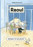 Raoul : Attendez ! je suis pressé ! / Michel Van Zeveren | Van Zeveren, Michel (1970-....). Auteur. Illustrateur