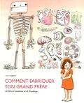 Anaïs Vaugelade - Comment fabriquer son grand frère - Un livre d'anatomie et de bricolage.