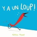 Y a un loup ! / Texte et illustrations de Matthieu Maudet | Maudet, Matthieu (19..-...) - dessinateur de bandes dessinees. Auteur. Illustrateur