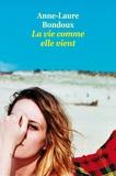 Anne-Laure Bondoux - La vie comme elle vient.