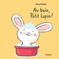Jörg Mühle - Au bain, petit lapin !.