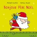 Bonjour Père Noël / Michaël Escoffier, Matthieu Maudet | Escoffier, Michaël (1970-....). Auteur