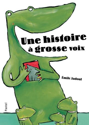 Une histoire à grosse voix / Emile Jadoul  