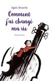 Agnès Desarthe et Anaïs Vaugelade - Comment j'ai changé ma vie.