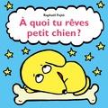 Raphaël Fejtö - A quoi tu rêves petit chien ?.