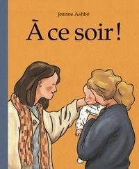 Jeanne Ashbé - A ce soir !.