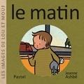 Jeanne Ashbé - Les images de Lou et Mouf  : Le matin.