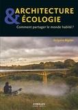Grégoire Bignier - Architecture et écologie - Comment partager le monde habité ?.