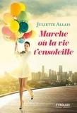 Juliette Allais - Marche où la vie t'ensoleille.