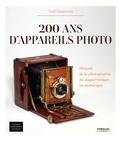 Todd Gustavson - 200 ans d'appareils photo - Histoire de la photographie du daguerréotype au numérique.