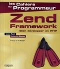 Julien Pauli et Guillaume Ponçon - Zend Framework - Bien développer en PHP.