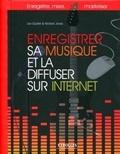 Leo Coulter et Richard Jones - Enregistrer sa musique et la diffuser sur Internet - Enregistrer, mixer, masteriser.