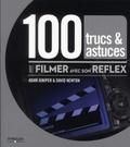David Newton et Adam Juniper - 100 trucs & astuces pour filmer avec son reflex.