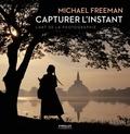 Michael Freeman - Capturer l'instant - L'art de la photographie.