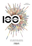 Katie Greenwood - 100 ans de couleur - Art, graphisme, design, un siècle d'inspiration.