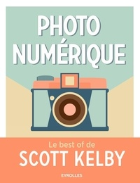 Scott Kelby - Photo numérique - Le best of de Scott Kelby.