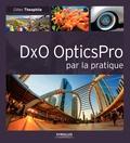 Gilles Theophile - DxO OpticsPro par la pratique.
