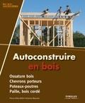 Pierre-Gilles Bellin et Antoine Mazurier - Autoconstruire en bois.