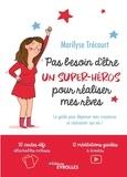 Marilyse Trécourt - Pas besoin d'être un super-héros pour réaliser mes rêves - Le guide pour dépasser mes croyances et réinventer ma vie ! Avec 32 cartes défi détachables et 12 méditations guidées à écouter.