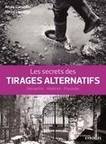Anaïs Carvalho et Rémy Lapleige - Les secrets des tirages alternatifs - Démarche, matériel, procédés.