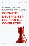 Marwan Méry et Laurent Combalbert - Comment neutraliser les profils complexes - Menteurs, pervers, suicidaires, harceleurs....
