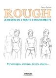 Pierre Pochet - Rough : le dessin en 2 traits 3 mouvements - Personnages, animaux, décors, objets....