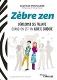 Clotilde Poivilliers - Zèbre zen - Développer ses talents quand on est un adulte surdoué.