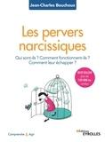 Jean-Charles Bouchoux - Les pervers narcissiques - Qui sont-ils, comment fonctionnent-ils, comment leur échapper ?.