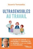 Saverio Tomasella - Ultrasensibles au travail - Le guide de survie pour affirmer sa sensibilité au bureau avec son chef, ses collègues....