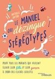 Nathalie Anton - Le manuel qui dézingue les stéréotypes - Pour tous les parents qui veulent élever leur fille et leur garçon à l'abri des clichés sexistes.