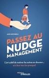 Alex Mucchielli - Passez au nudge management - L'art subtil de motiver les autres en douceur... et à leur insu (ou presque).