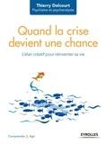 Thierry Delcourt - Quand la crise devient une chance - L'élan créatif pour réinventer sa vie.