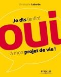 Christophe Labarde - Je dis (enfin) oui à mon projet de vie !.