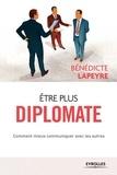 Bénédicte Lapeyre - Etre plus diplomate - Comment mieux communiquer avec les autres.