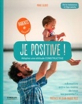 Marie Gilbert - Je positive ! - Adoptez une attitude constructive - De la naissance à l'âge adulte.