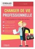 Changer de vie professionnelle : C'est possible en milieu de carrière / Mireille Garolla   Garolla, Mireille. Auteur