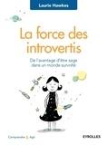 Laurie Hawkes - La force des introvertis - De l'avantage d'être sage dans un monde survolté.