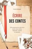 Mireille Pochard - Ecrire des contes - 200 propositions d'écriture autour des contes, légendes, mythes et épopées.