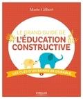Marie Gilbert - Le grand guide de l'éducation constructive - Les clés d'un bonheur durable.