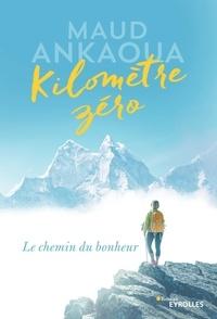 Maud Ankaoua - Kilomètre zéro - Le chemin du bonheur.