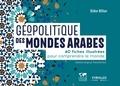 Didier Billion - Géopolitique des mondes arabes - 40 fiches illustrées pour comprendre le monde.