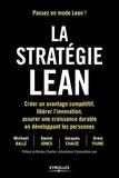 Michael Ballé et Daniel Jones - La stratégie Lean - Créer un avantage compétitif, libérer l'innovation, assurer une croissance durable en développant les personnes.