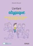 Alexandra Reynaud - L'enfant atypique - Hyperactif, haut potentiel, Dys, Asperger... Faire de sa différence une force.