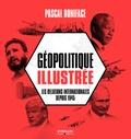 Pascal Boniface - Géopolitique illustrée - Les relations internationales depuis 1945.