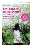 Sylvie Verbois - Les arbres guérisseurs - Leurs symboles, leurs propriétés et leurs bienfaits.