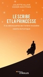 Juliette Allais et Didier Goutman - Le scribe et la princesse - A la découverte de l'ordre invisible.
