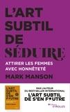 Mark Manson - L'art subtil de séduire - Attirer les femmes avec honnêteté.