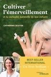 Catherine L'Écuyer - Cultiver l'émerveillement - Et la curiosité naturelle de nos enfants.