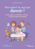 Julie Renauld Millet - Mon enfant ne veut pas dormir ! - Peurs, pleurs, cauchemars, écrans... L'aider à trouver le sommeil.