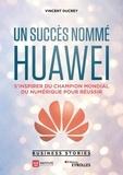 Vincent Ducrey - Un succès nommé Huawei - S'inspirer du champion mondial du numérique pour réussir.